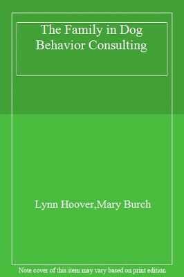 The Family in Dog Behavior Consulting By Lynn Hoover,Mary Burch