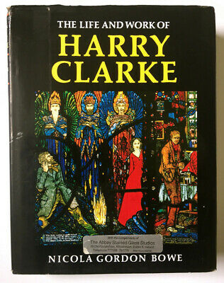 The Life And Work Of Harry Clarke, Nicola Gordon Bowe, First Edition Hardcover.
