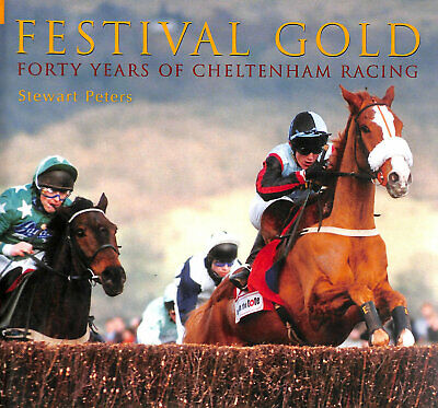 Festival Gold: Forty Years of Cheltenham Racing by Peters, Stewart