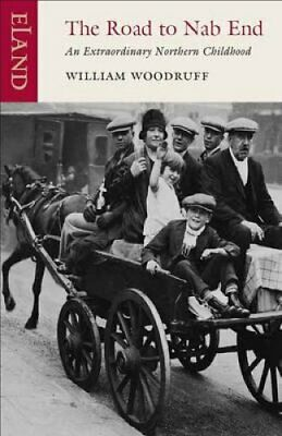 The Road to Nab End A Lancashire Childhood by William Woodruff 9781906011260
