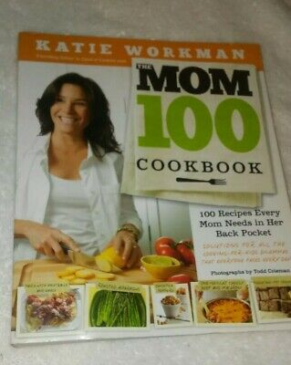 The Mom 100 Cookbook : 100 Recipes Every Mom Needs in Her Back Pocket by Katie …