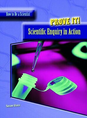 Prove It!: The Scientific Enquiry in Action : The Scientific Enquiry in Action