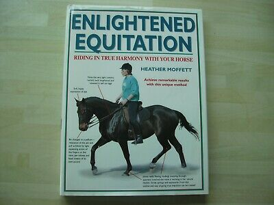 Enlightened Equitation: Riding in True Harmony with Your Horse by Heather...