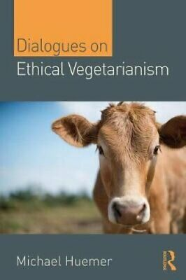 Dialogues on Ethical Vegetarianism by Michael Huemer 9781138328297 | Brand New