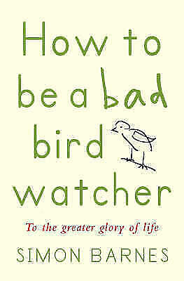 """""""VERY GOOD"""" How to be a Bad Birdwatcher: To the Greater Glory of Life, Barnes, S"""