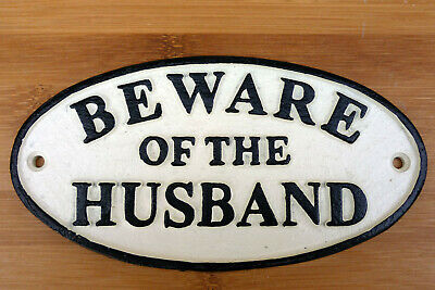 BEWARE OF THE Husband Sign Gate Heavy Cast Iron Hand Painted Traditional 17cm
