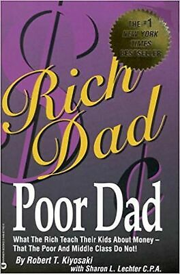 Rich Dad Poor Dad: What the Rich Teach Their Kids About Money-That the Poor a...
