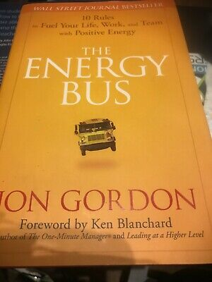 The Energy Bus: 10 Rules to Fuel Your Life by Jon Gordon, Hardcover, 2007
