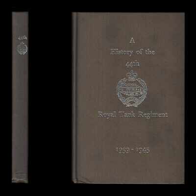 A HISTORY of the 44th ROYAL TANK REGIMENT in WAR 1939-1945 Middle East ITALY Etc