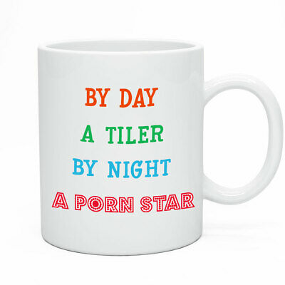 Funny Novelty Mug -  By Day A Tiler By Night A Porn Star Tiles Work Gift Rude