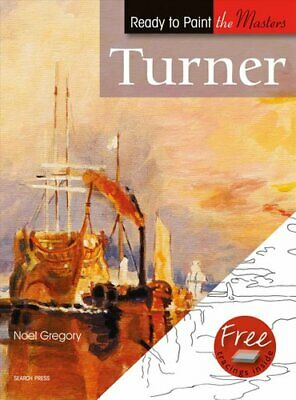Ready to Paint the Masters: Turner by Noel Gregory 9781844485796 | Brand New