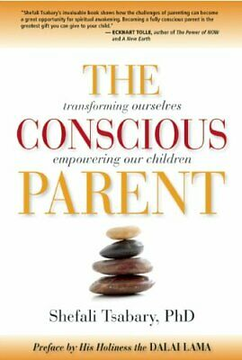 The Conscious Parent: Transforming Ourselves, Empowering Our Children PDF