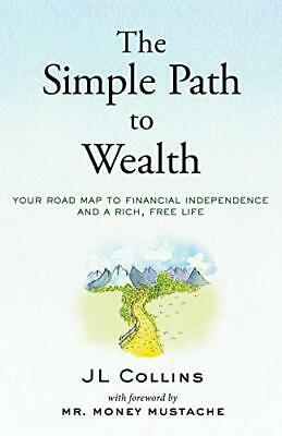 The Simple Path to Wealth Your road map to financial independence and a rich, f