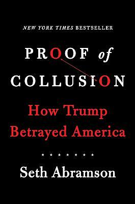 Proof of Collusion: How Trump Betrayed America 1st edition