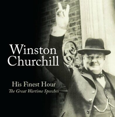 Winston Churchill - His Finest Hour The Great Wartime Speeches.