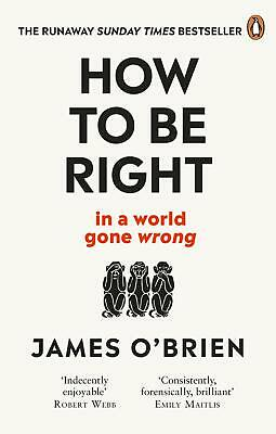How To Be Right: ... in a world gone wr by James O'Brien New Paperback Book