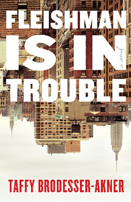 Fleishman Is in Trouble: A Novel by Taffy Brodesser-Akner >Digital book Delivery