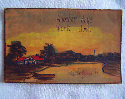 ANTIQUE Hand-Made heavy LEATHER Postcard--ANOTHER DAY'S WORK DONE, Chicago, Ill.