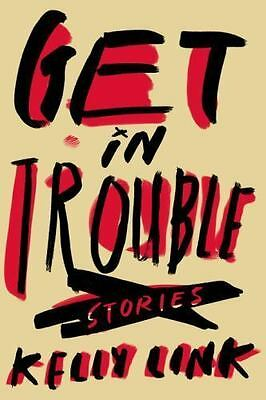 Get in Trouble: Stories, Link, Kelly, New Book