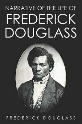 The Narrative of the Life of Frederick Douglass 9781724072245 | Brand New