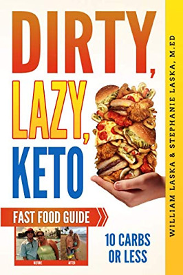 DIRTY, LAZY, KETO Fast Food Guide: 10 Carbs or Less: Ketogenic Diet, Low Carb Ch