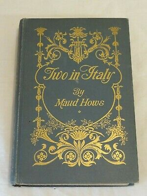 Maud Howe / Two in Italy First Edition 1905