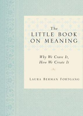 The Little Book on Meaning : Why We Crave It, How We Create It by Laura...