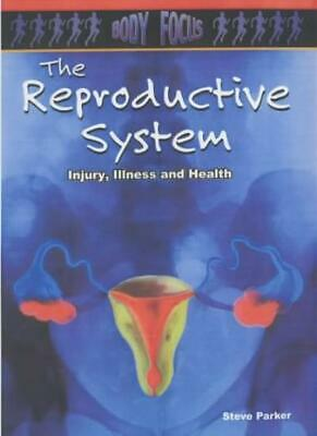 The Reproductive System (Body Focus) By Steve Parker. 9780431157191