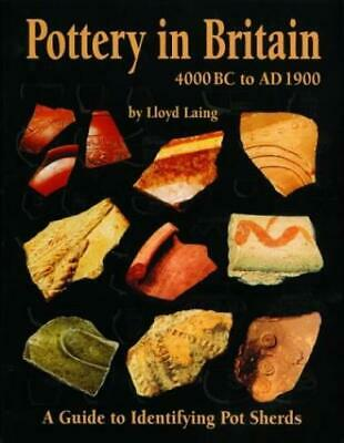 Pottery in Britain 4000BC to AD1900: A Guide Identifying Potsherds...