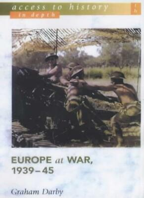 Access To History In Depth: Europe at War, 1939-45 By Graham Darby