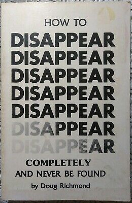 How to Disappear Completely & Never Be Found- Doug Richmond/1986 Loompanics Pub!