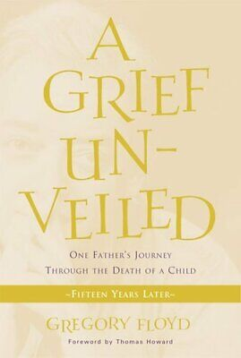 Grief Unveiled Fifteen Years Later by Gregory Floyd 9781612612393 | Brand New