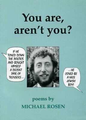 You are, aren't You?: Poems by Michael Rosen By Michael Rosen