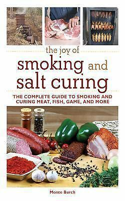 The Joy of Smoking and Salt Curing: The Complete Guide to Smoking and Curing Me