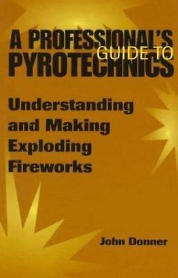 A Professional's Guide to Pyrotechnics : Understanding and Making Exploding...