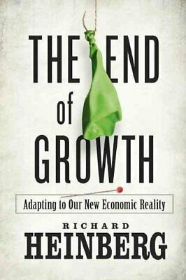 The End of Growth Adapting to Our New Economic Reality 9780865716957 | Brand New