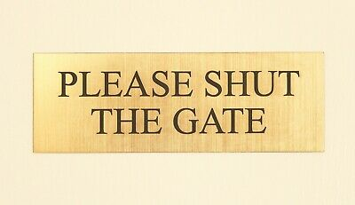 """Please Shut The Gate"" BRASS EFFECT PERSONALISED ENGRAVED SIGN  COLOUR OPTIONS"