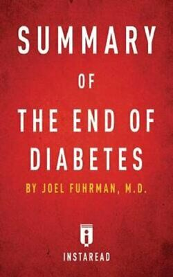 Summary of The End of Diabetes by Joel Fuhrman Includes Analysis 9781683784098