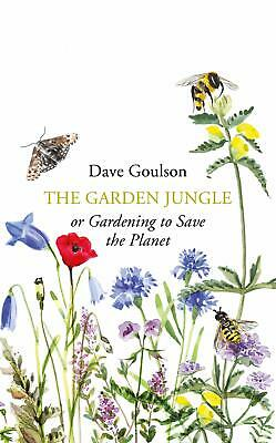 The Garden Jungle: or Gardening to Save the P by Dave Goulson New Hardcover Book
