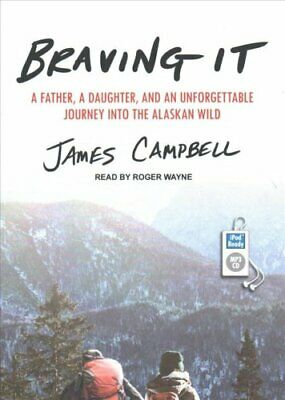 Braving It : A Father, a Daughter, and an Unforgettable Journey into the...