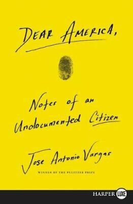 Dear America : Notes of an Undocumented Citizen by Jose Vargas (2018,...