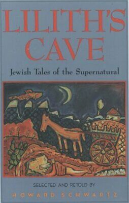 Lilith's Cave Jewish Tales of the Supernatural by Howard Schwartz 9780195067262