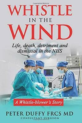 Whistle in the Wind: Life, death, detriment an by Peter Duffy New Paperback Book