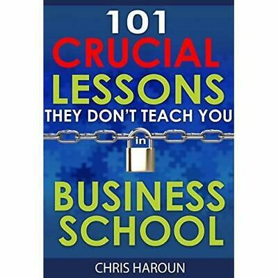 101 Crucial Lessons They Don't Teach You in Business School: Ed 2015 (PDF EB00K)