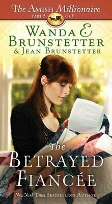 The Amish Millionaire: The Betrayed Fiancée 3 by Wanda E. Brunstetter and...
