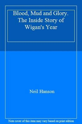 Blood, Mud and Glory. The Inside Story of Wigan's Year By Neil Hanson