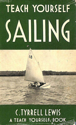 Teach Yourself Sailing By C. Tyrrel Lewis 1952 Hardcover by C. TYRRELL LEWIS