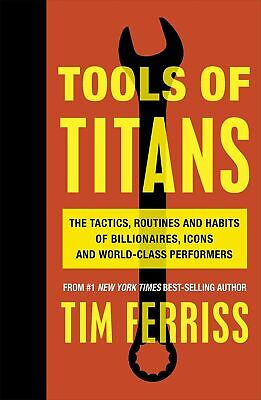 Tools of Titans: The Tactics, Routines, and Habits by Timothy Ferriss (PDF)
