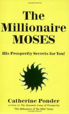 The Millionaires of the Bible: The Millionaire Moses by Catherine Ponder...