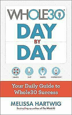 The Whole30 Day by Day : Your Daily Guide to Whole30 Success by Melissa Hartwig